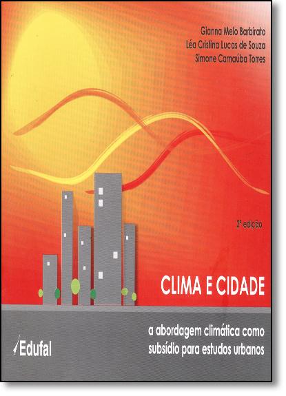 Clima e Cidade: A Abordagem Climática Como Subsídio Para Estudos Urbanos, livro de Gianna Melo Barbirato