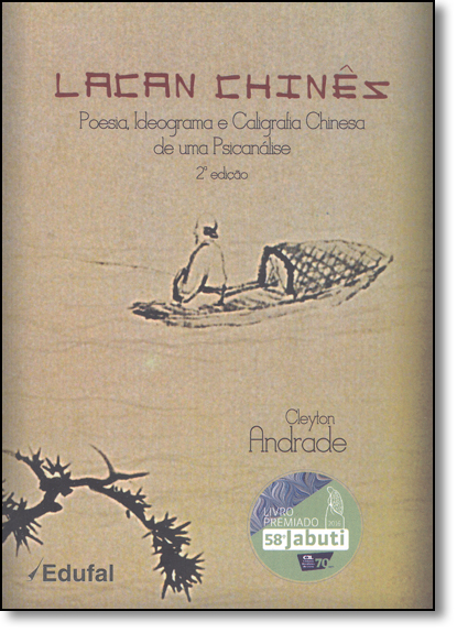 Lacan chinês: poesia, ideograma e caligrafia chinesa de uma psicanálise, livro de Cleyton Andrade