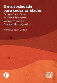 Uma sociedade para todas as idades - Centro Dia e Centro de Convivência para idosos em Campo Grande | Rio de Janeiro, livro de Beatrice Cavalcante Limoeiro