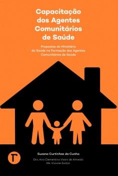 Capacitação dos Agentes Comunitários de Saúde - Propostas do Ministério da Saúde na Formação dos Agentes Comunitários de Saúde, livro de Suzana Curtinhas da Cunha