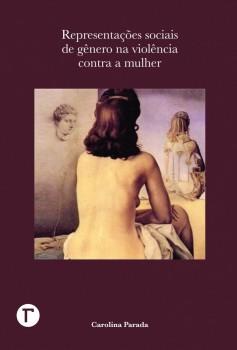 Representações sociais de gênero na violência contra a mulher, livro de Carolina Parada
