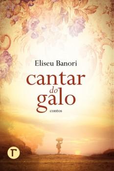 Cantar do galo, livro de Eliseu Baroni