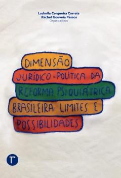 Dimensão jurídico - política da reforma psiquiátrica brasileira - limites e possibilidades, livro de Ludmila Cerqueira Correia, Rachel Gouveia Passos