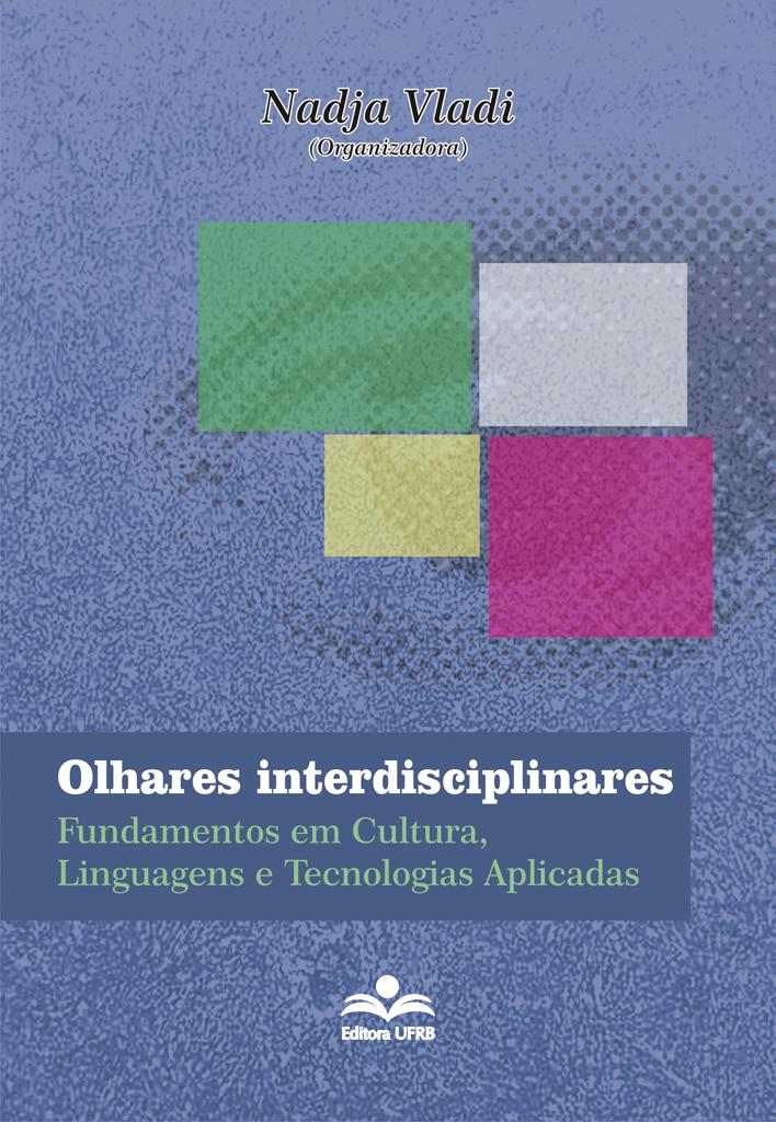 Olhares interdisciplinares - Fundamentos em cultura, linguagens e tecnologias aplicadas, livro de Nadja Vladi (org.)