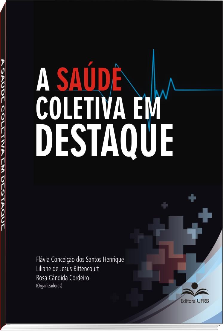 A saúde coletiva em destaque, livro de Flávia Henrique, Liliane de Jesus Bittencourt, Rosa Cândida Cordeiro (orgs.)