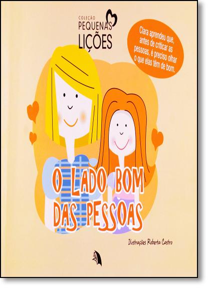 Lado Bom das Pessoas, O - Coleção Pequenas Lições, livro de Roberta Castro