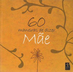 60 Maneiras de Dizer Mae, livro de LETRAS