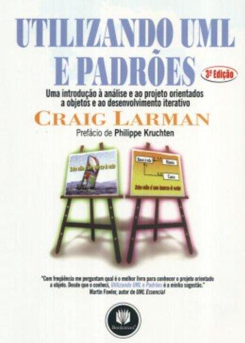 Utilizando Uml e Padrões: Uma Introdução a Análise e ao Projeto Orientados a Objetos e ao Desenvolvi, livro de Craig Larman