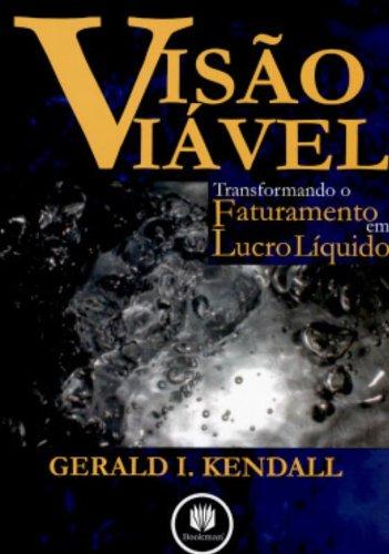 Visão Viável: Transformandofaturamento em Lucro Líquido, livro de Gerald I. Kendall