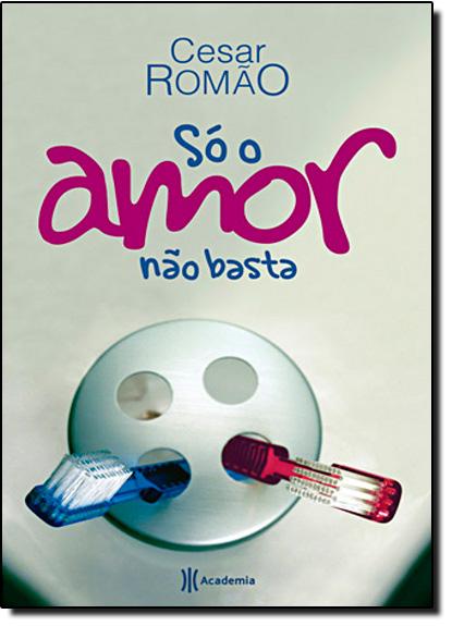 Só o Amor Não Basta, livro de Cesar Romão