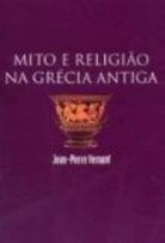 MITO E RELIGIAO NA GRECIA ANTIGA, livro de JEAN-PIERRE VERNANT