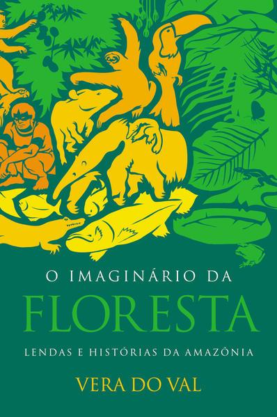 IMAGINÁRIO DA FLORESTA, O, livro de VAL, VERA DO