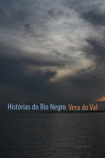 HISTÓRIAS DO RIO NEGRO, livro de VAL, VERA DO