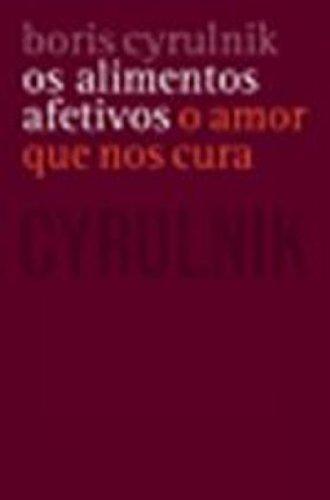 ALIMENTOS AFETIVOS, OS - O AMOR QUE NOS CURA, livro de CYRULNIK, BORIS