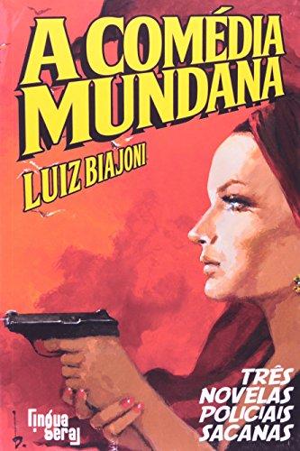 A Comédia Mundana. Três Novelas Policiais Sacanas, livro de Luiz Biajoni