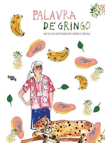 Palavra de Gringo. Um Olhar Estrangeiro Sobre o Brasil, livro de Vários Autores