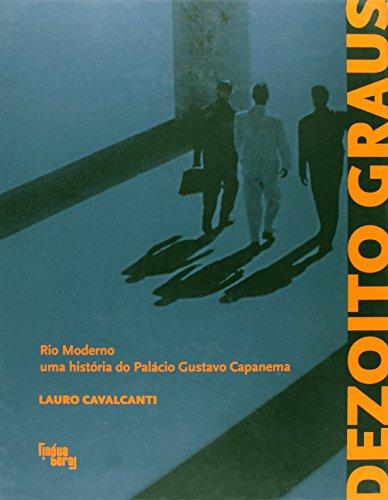 Dezoito Graus. Rio Moderno, Uma História do Palácio Gustavo Capanema, livro de Lauro Cavalcanti