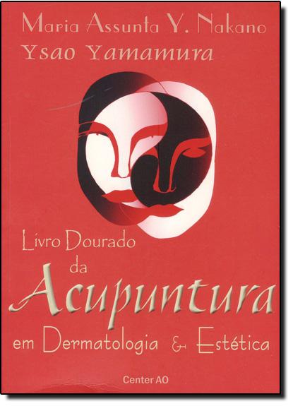 Livro Dourado da Acupuntura em Dermatologia e Estética, livro de Maria Assunta Nakano