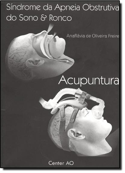 Acupuntura: Síndrome da Apneia Obstrutiva do Sono e Ronco, livro de Anaflávia de Oliveira Freire