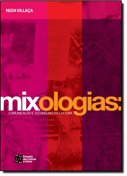 Mixologias: Comunicação e o Consumo da Cultura, livro de Nizia Villaça