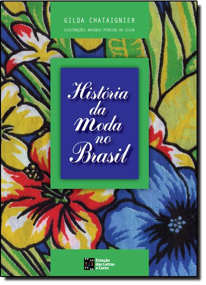 História da Moda no Brasil, livro de Gilda Chataignier