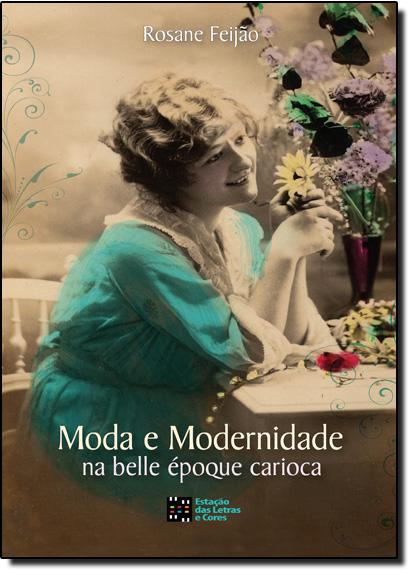 Moda e Modernidade na Belle Époque Carioca, livro de Rosane Feijão