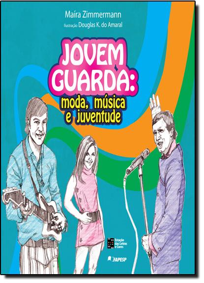 Jovem Guarda: Moda, Música e Juventude, livro de Maira Zimmermann