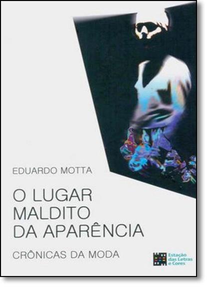 Lugar Maldito da Aparência, O: Crônicas da Moda, livro de Eduardo Motta