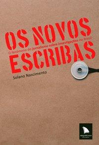 Os novos escribas. O fenômeno do jornalismo sobre investigações no Brasil, livro de Solano Nascimento