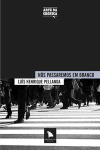 Nós passaremos em branco, livro de Luís Henrique Pellanda