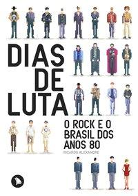 Dias de Luta: O Rock e o Brasil dos Anos 80, livro de Ricardo Alexandre