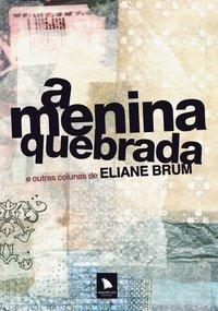 A menina quebrada. E outras colunas de Eliane Brum, livro de Brum, Eliane