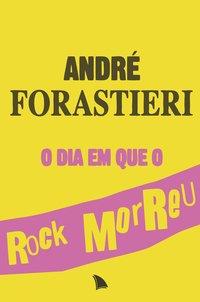 Dia em Que o Rock Morreu, O, livro de Andre Forastieri