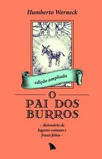 O pai dos burros. Dicionário de lugares-comuns e frases feitas - 2ª Edição, livro de Humberto Werneck