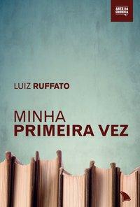 Minha Primeira Vez, livro de Luiz Ruffato
