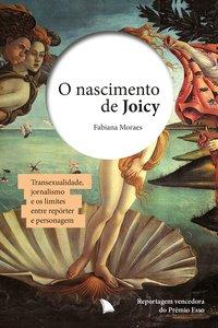 O nascimento de Joicy. Transexualidade, jornalismo e os limites entre repórter e personagem, livro de Fabiana Moraes