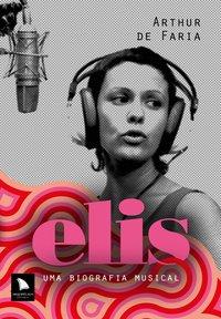 Elis: Uma Biografia Musical, livro de Arthur de Faria