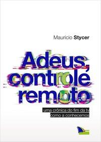 Adeus, Controle Remoto, livro de Mauricio Stycer