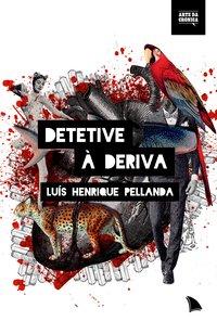 Detetive À Deriva, livro de Luís Henrique Pellanda