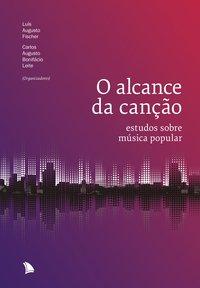O alcance da canção. Estudos sobre música popular, livro de Luís Augusto Fischer, Guto Leite