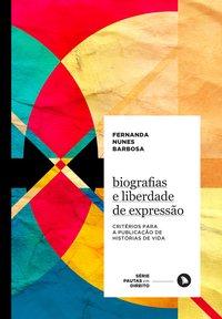 Biografias e liberdade de expressão. Critérios para a publicação de histórias de vida, livro de Fernanda Nunes Barbosa