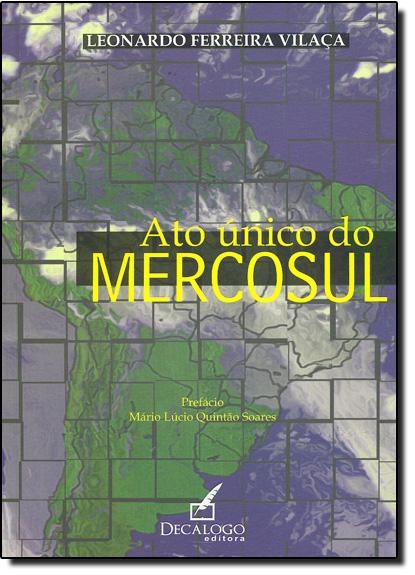 Ato Único do Mercosul, livro de Leonardo Ferreira Vilaça
