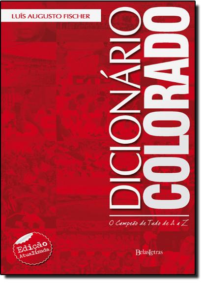 Dicionário Colorado: O Campeão de Tudo de A a Z, livro de Luís Augusto Fischer