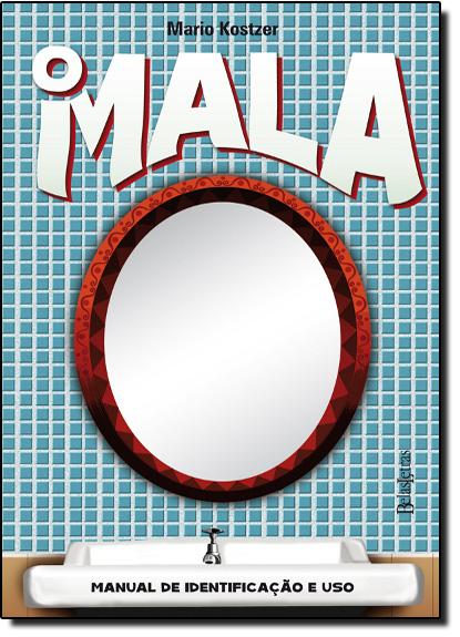 Mala, O: Manual de Identificação e Uso, livro de Mario Kostzer