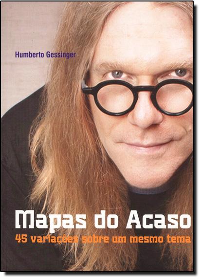 Mapas do Acaso: 45 Variações Sobre um Mesmo Tema, livro de Humberto Gessinger
