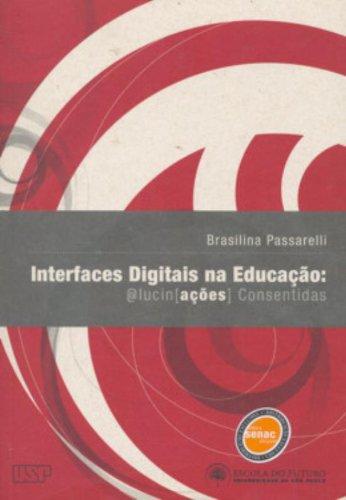Interfaces Digitais na Educação. Alucinações Consentidas, livro de Brasilina Passarelli