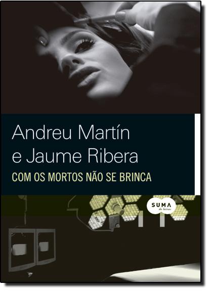 Com os Mortos Não Se Brinca, livro de Andreu Martín