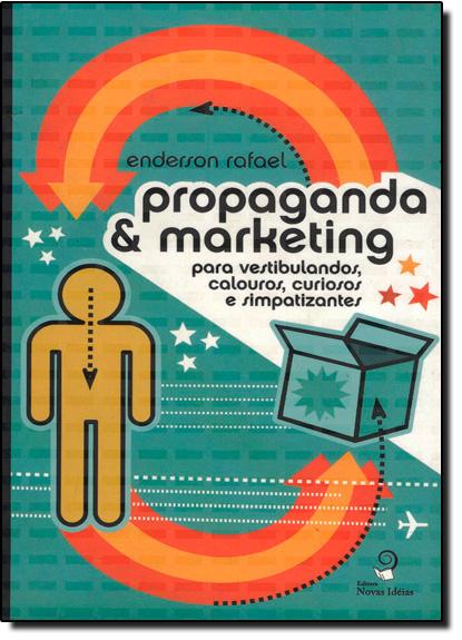 Propaganda e Marketing: Para Vestibulandos, Calouros, Curiosos e Simpatizan, livro de RAFAEL