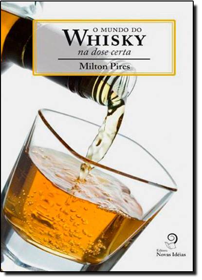 Mundo do Whisky: na Dose Certa, O, livro de Milton Pires