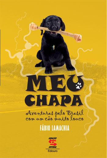 MEU CHAPA - AVENTURAS PELO BRASIL COM UM CAO MUITO LOUCO, livro de LAMACHIA, FABIO